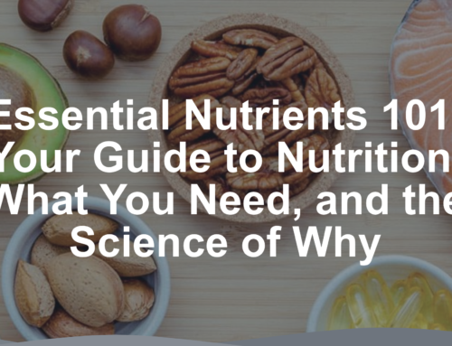 Essential Nutrients 101: Your Guide to Nutrition, What You Need, and the Science of Why