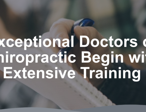 Exceptional Doctors of Chiropractic Begin with Extensive Training